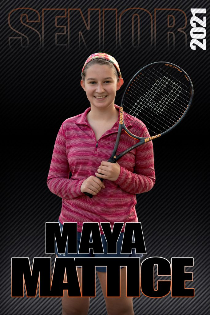 composite graphic of student smiling holding tennis racket with text Maya Mattice Senior 2021
